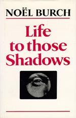 Life to Those Shadows by Noël Burch