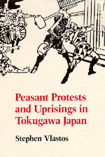 Peasant Protests and Uprisings in Tokugawa Japan by Stephen Vlastos