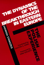 The Dynamics of the Breakthrough in Eastern Europe by Jadwiga Staniszkis