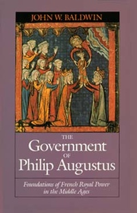 The Government of Philip Augustus by John W. Baldwin
