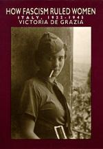 How Fascism Ruled Women by Victoria de Grazia