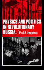 Physics and Politics in Revolutionary Russia by Paul R. Josephson