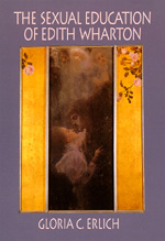 The Sexual Education of Edith Wharton by Gloria C. Erlich