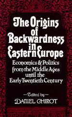 The Origins of Backwardness in Eastern Europe by Daniel Chirot