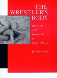 The Wrestler's Body by Joseph S. Alter