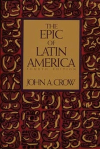 The Epic of Latin America, Fourth edition by John A. Crow