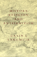 History, Religion, and Antisemitism by Gavin I. Langmuir