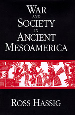 War and Society in Ancient Mesoamerica by Ross Hassig