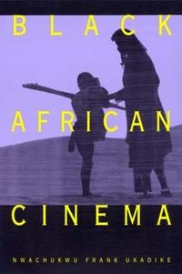 Black African Cinema by Nwachukwu Frank Ukadike