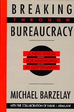 Breaking Through Bureaucracy by Michael Barzelay
