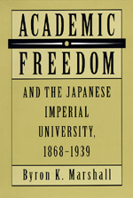 Academic Freedom and the Japanese Imperial University, 1868-1939 by Byron K. Marshall