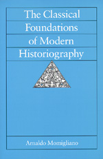The Classical Foundations of Modern Historiography by Arnaldo Momigliano