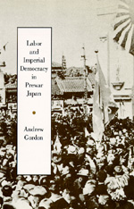 Labor and Imperial Democracy in Prewar Japan by Andrew Gordon