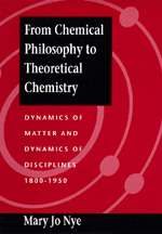 From Chemical Philosophy to Theoretical Chemistry by Mary Jo Nye