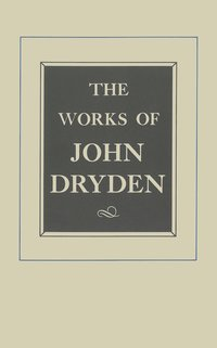 The Works of John Dryden, Volume XII by John Dryden, Vinton A. Dearing