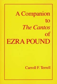 A Companion to The Cantos of Ezra Pound by Carroll F. Terrell