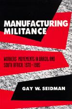 Manufacturing Militance by Gay W. Seidman