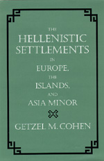 The Hellenistic Settlements in Europe, the Islands, and Asia Minor by Getzel M. Cohen