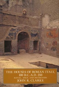 The Houses of Roman Italy, 100 B.C.- A.D. 250 by John R. Clarke