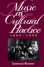 Music as Cultural Practice, 1800-1900 by Lawrence Kramer