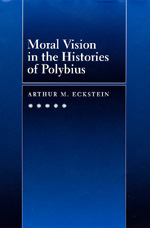 Moral Vision in the Histories of Polybius by Arthur M. Eckstein