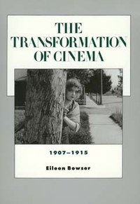 The Transformation of Cinema, 1907-1915 by Eileen Bowser