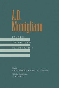 A. D. Momigliano by G. W. Bowersock, T. J. Cornell