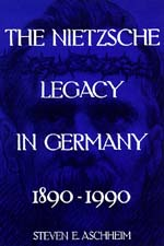 The Nietzsche Legacy in Germany by Steven E. Aschheim