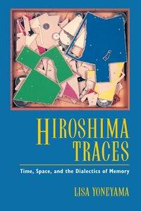 Hiroshima Traces by Lisa Yoneyama