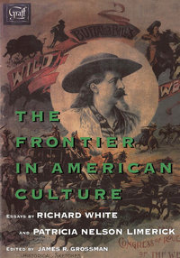 The Frontier in American Culture Edited by Richard White, Patricia Nelson Limerick, James R. Grossman
