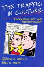 The Traffic in Culture by George E. Marcus, Fred R. Myers