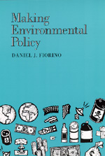 Making Environmental Policy by Daniel J. Fiorino
