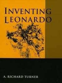 Inventing Leonardo by A. Richard Turner