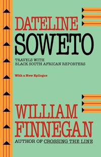 Dateline Soweto by William Finnegan