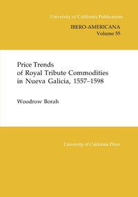 Price Trends of Royal Tribute Commodities in Nueva Galicia by Woodrow Borah