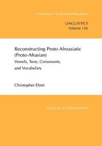 Reconstructing Proto-Afroasiatic (Proto-Afrasian) by Christopher Ehret