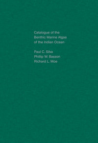 Catalogue of the Benthic Marine Algae of the Indian Ocean by Paul C. Silva, Philip W. Basson, Richard L. Moe