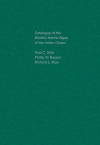 Catalogue of the Benthic Marine Algae of the Indian Ocean by Paul C. Silva, Philip W. Basson, Richard L. Moe