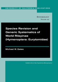 Species Revision and Generic Systematics of World Rileyinae (Hymenoptera: Eurytomidae) by Michael W. Gates