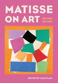 Matisse on Art, Revised edition Edited by Jack Flam