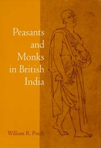 Peasants and Monks in British India by William R. Pinch
