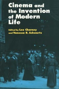 Cinema and the Invention of Modern Life by Leo Charney, Vanessa R. Schwartz