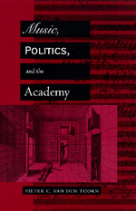 Music, Politics, and the Academy by Pieter C. van den Toorn