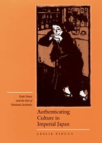 Authenticating Culture in Imperial Japan by Leslie Pincus