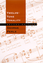 Twelve-Tone Tonality, Second edition by George Perle