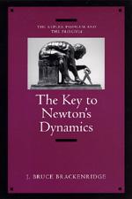 The Key to Newton's Dynamics by J. Bruce Brackenridge