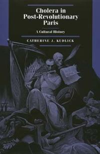 Cholera in Post-Revolutionary Paris by Catherine J. Kudlick