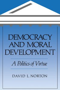 Democracy and Moral Development by David L. Norton