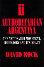 Authoritarian Argentina by David Rock
