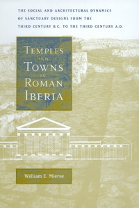 Temples and Towns in Roman Iberia by William E. Mierse